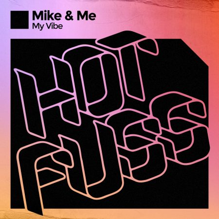 Hot Fuss - Mike & Me - My Vibe